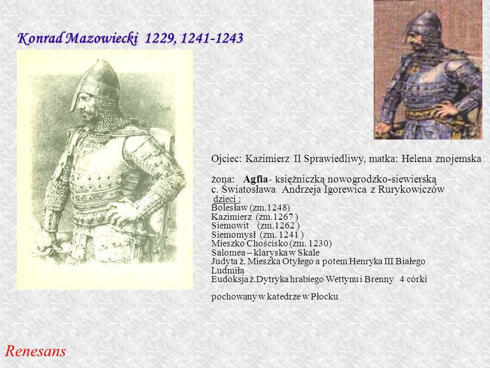 Konrad Mazowiecki 1229, 1241-1243 Ojciec: Kazimierz II Sprawiedliwy, matka: Helena znojemska żona: Agfia- k siężniczką nowogrodzko-siewierską c. Świat