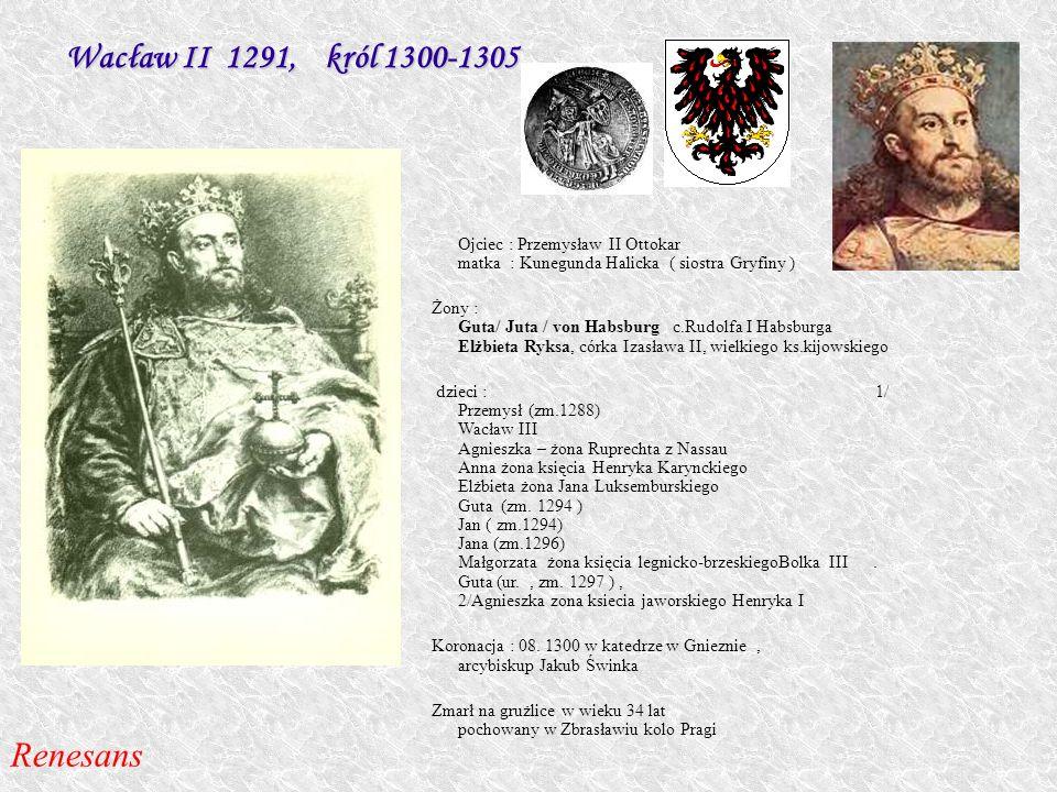Ojciec : Przemysław II Ottokar matka : Kunegunda Halicka ( siostra Gryfiny ) Żony : Guta/ Juta / von Habsburg c.Rudolfa I Habsburga Elżbieta Ryksa, có