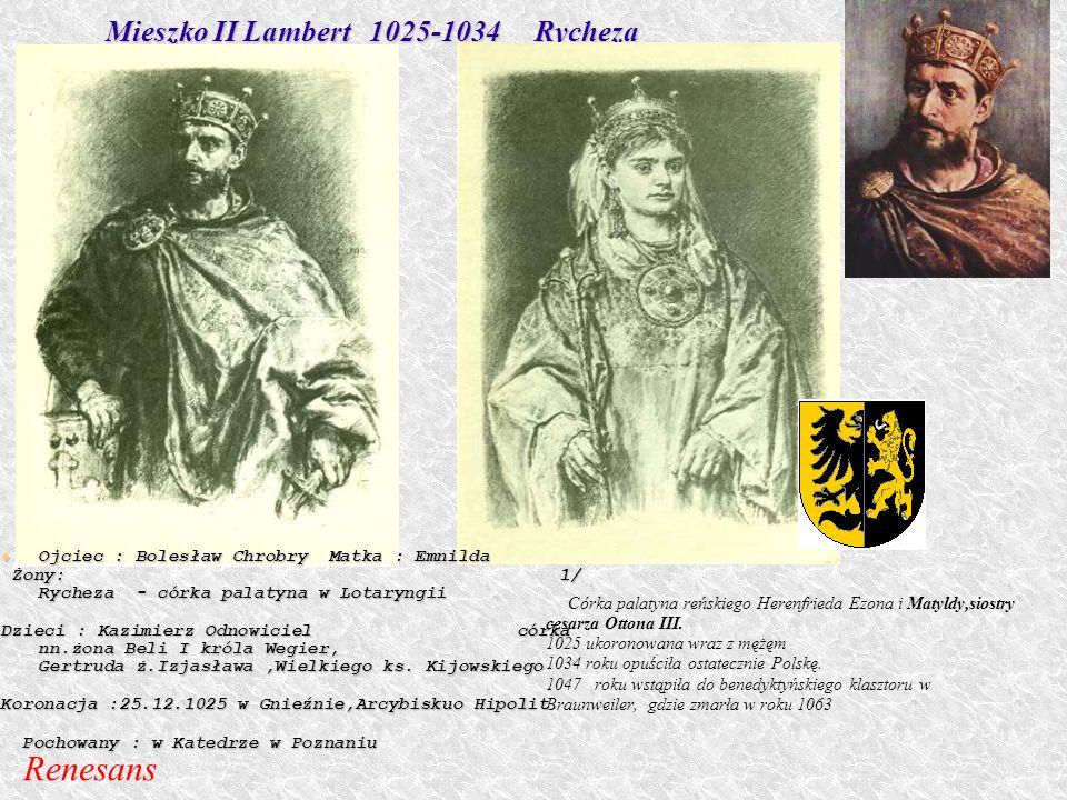 Mieszko II Lambert 1025-1034 Rycheza Mieszko II Lambert 1025-1034 Rycheza Córka palatyna reńskiego Herenfrieda Ezona i Matyldy,siostry cesarza Ottona