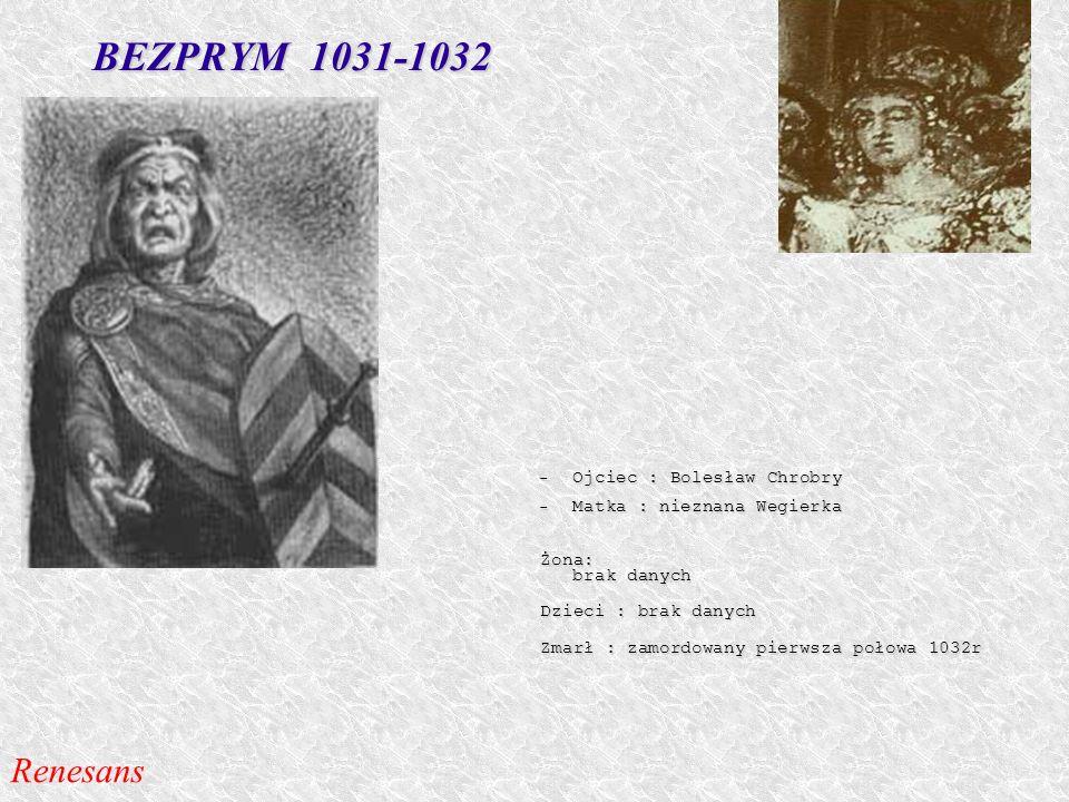 BEZPRYM 1031-1032 Ojciec : Bolesław Chrobry Ojciec : Bolesław Chrobry Matka : nieznana Wegierka Matka : nieznana Wegierka Żona: brak danych Dzieci : b