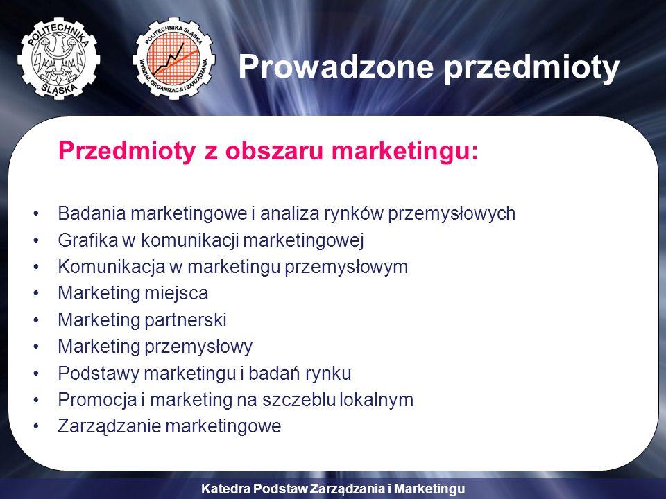 Katedra Podstaw Zarządzania i Marketingu Prowadzone przedmioty Przedmioty z obszaru marketingu: Badania marketingowe i analiza rynków przemysłowych Gr