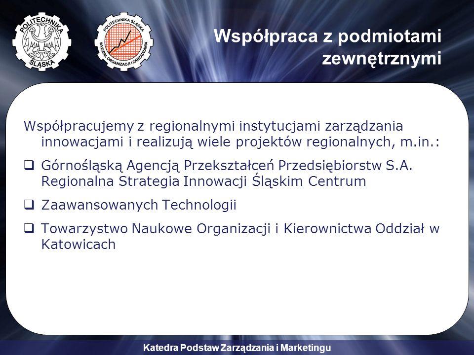 Katedra Podstaw Zarządzania i Marketingu Współpraca z podmiotami zewnętrznymi Współpracujemy z regionalnymi instytucjami zarządzania innowacjami i rea