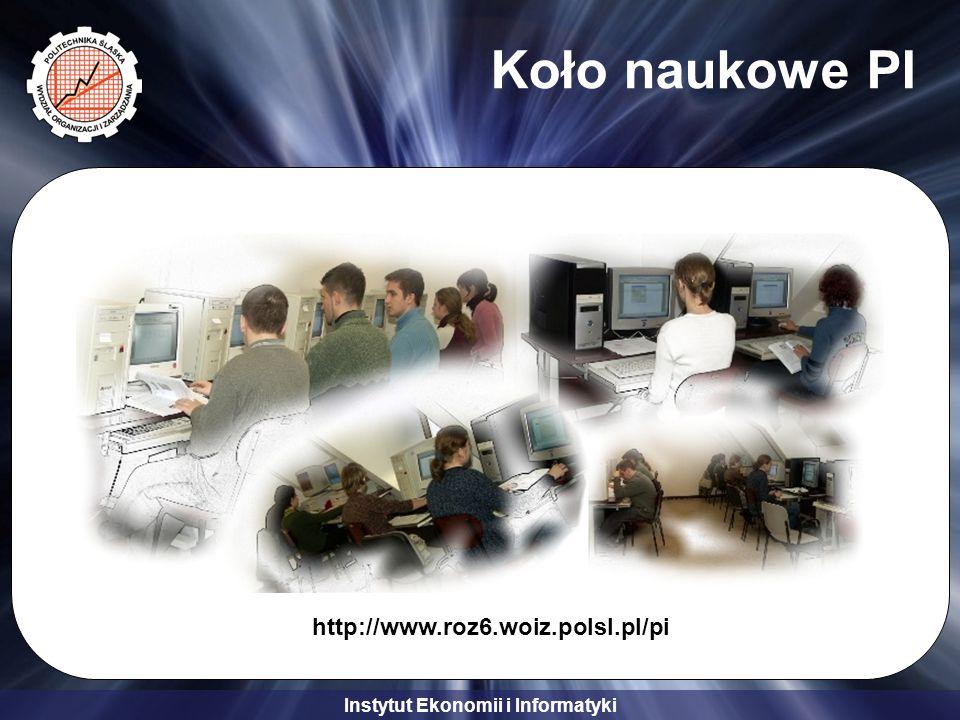 Instytut Ekonomii i Informatyki Koło naukowe PI http://www.roz6.woiz.polsl.pl/pi