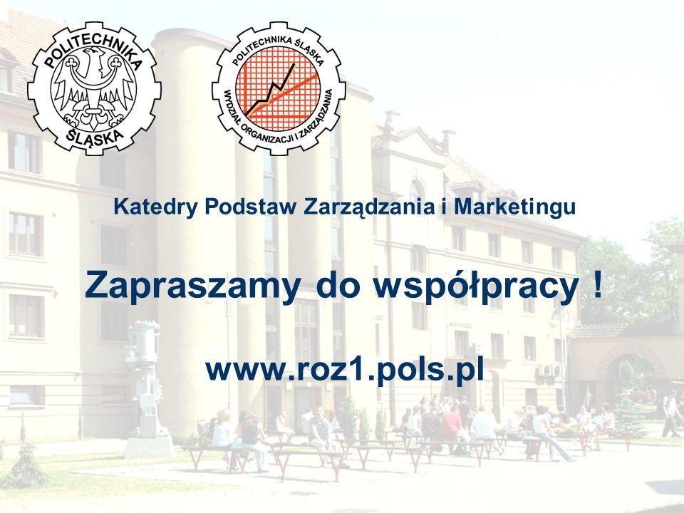 Katedry Podstaw Zarządzania i Marketingu Zapraszamy do współpracy ! www.roz1.pols.pl
