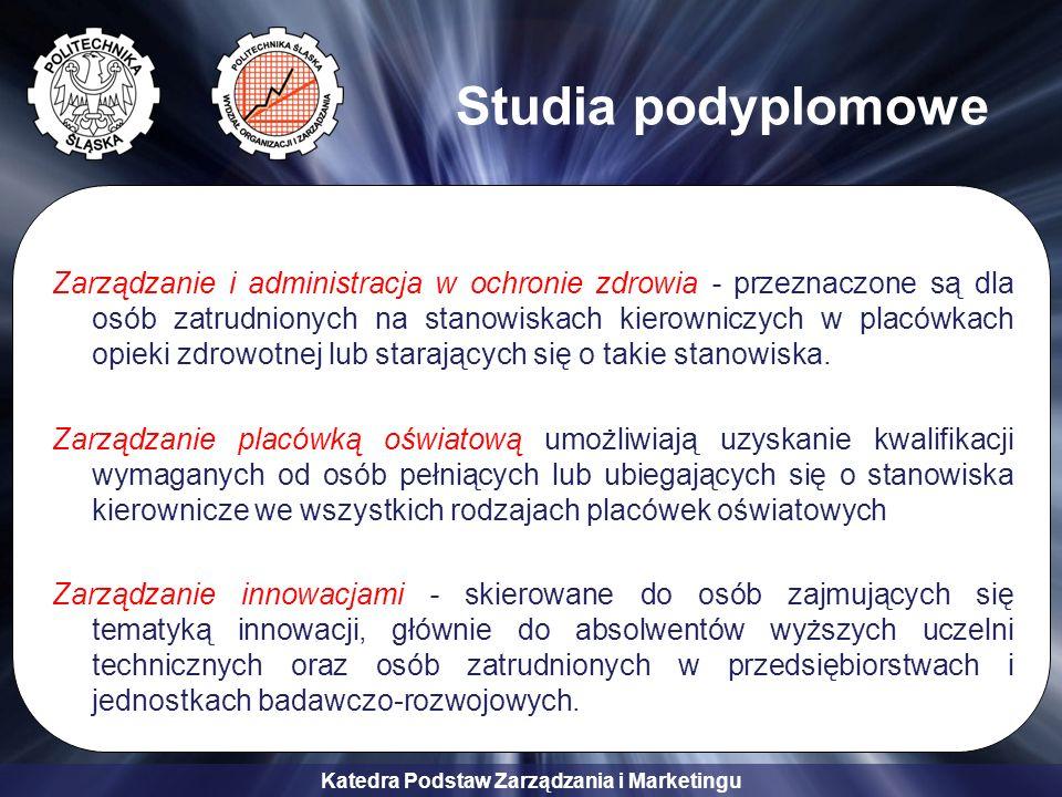 Katedra Podstaw Zarządzania i Marketingu Studia podyplomowe Zarządzanie i administracja w ochronie zdrowia - przeznaczone są dla osób zatrudnionych na