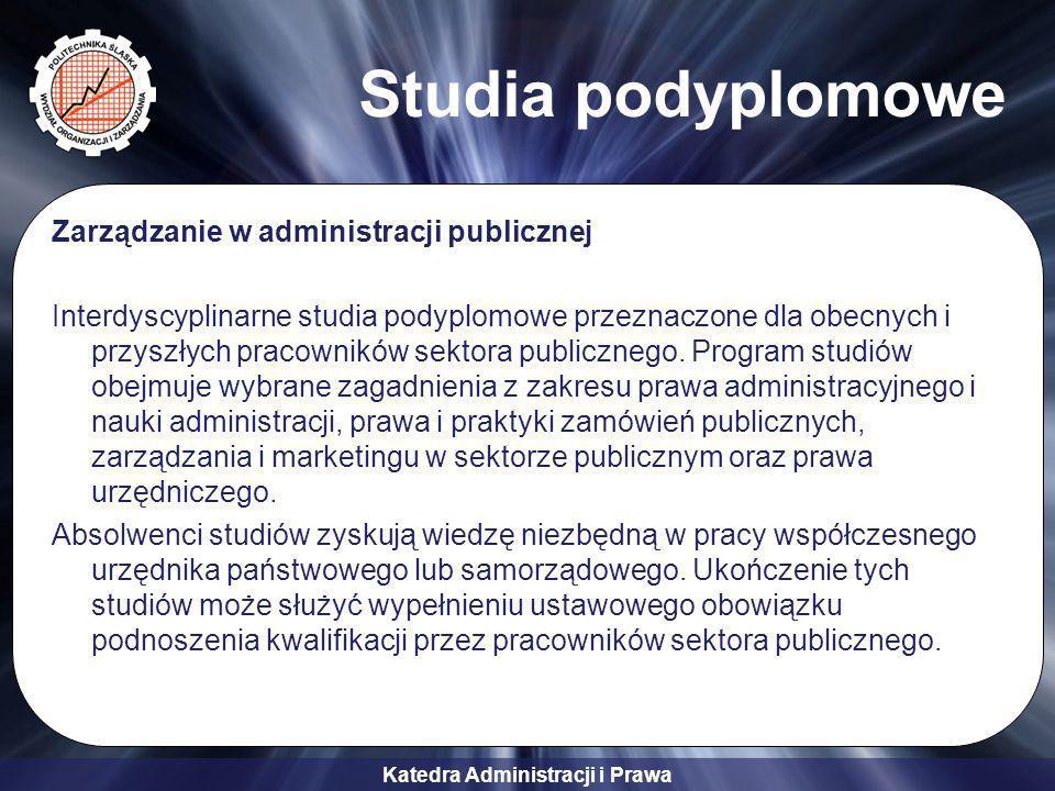 Katedra Administracji i Prawa Studia podyplomowe Zarządzanie w administracji publicznej Interdyscyplinarne studia podyplomowe przeznaczone dla obecnyc