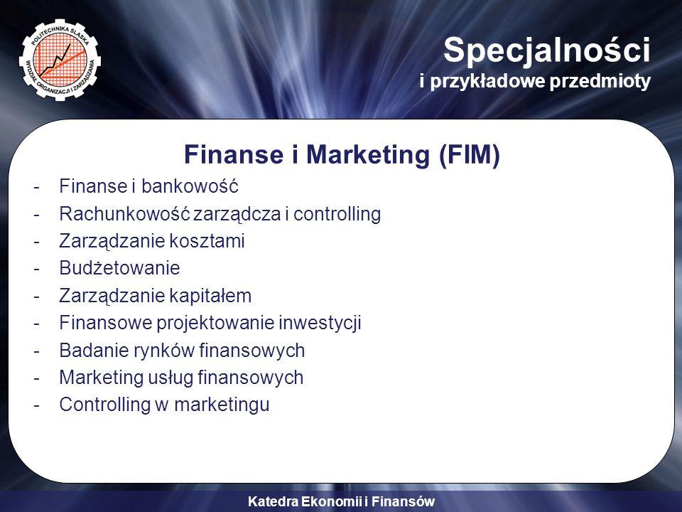 Katedra Ekonomii i Finansów Specjalności i przykładowe przedmioty Finanse i Marketing (FIM) -Finanse i bankowość -Rachunkowość zarządcza i controlling