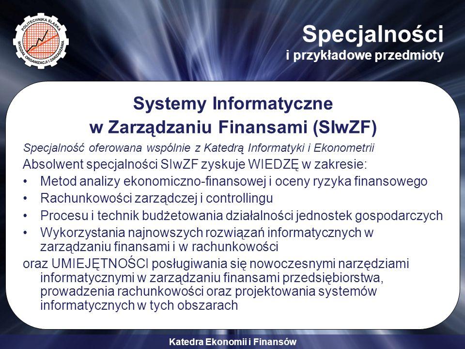 Katedra Ekonomii i Finansów Specjalności i przykładowe przedmioty Systemy Informatyczne w Zarządzaniu Finansami (SIwZF) Specjalność oferowana wspólnie