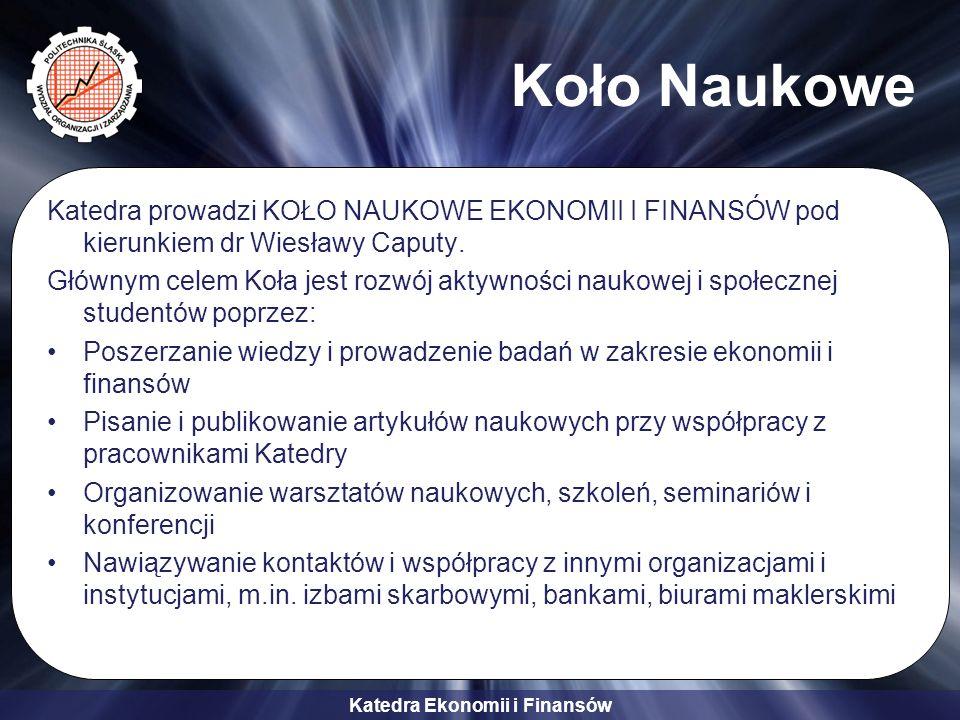 Katedra Ekonomii i Finansów Koło Naukowe Katedra prowadzi KOŁO NAUKOWE EKONOMII I FINANSÓW pod kierunkiem dr Wiesławy Caputy. Głównym celem Koła jest