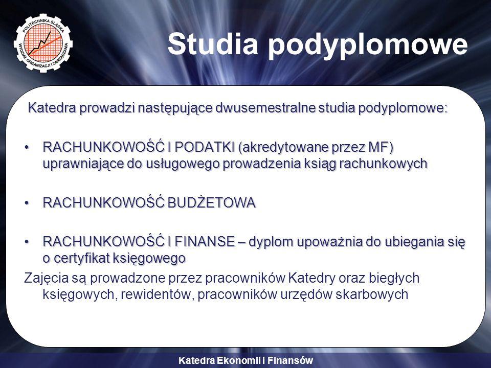 Katedra Ekonomii i Finansów Studia podyplomowe Katedra prowadzi następujące dwusemestralne studia podyplomowe: RACHUNKOWOŚĆ I PODATKI (akredytowane pr
