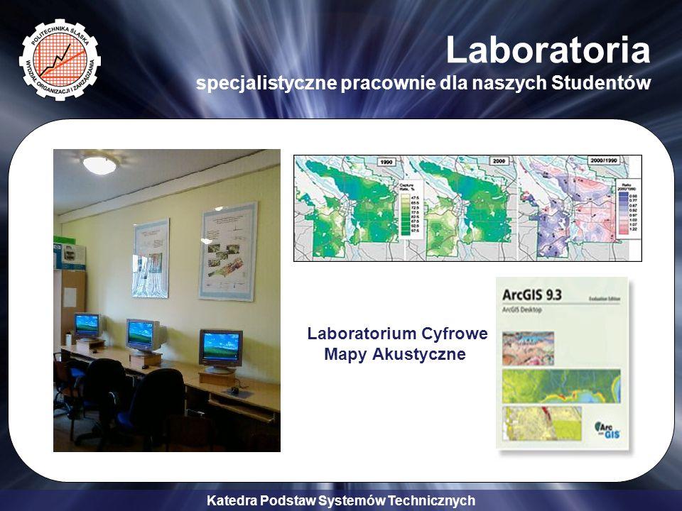 Katedra Podstaw Systemów Technicznych Laboratoria specjalistyczne pracownie dla naszych Studentów Laboratorium Bezpieczeństwa Pracy i Ergonomii Laboratorium Cyfrowe Mapy Akustyczne Monitorowania Parametrów Bezpieczeństwa