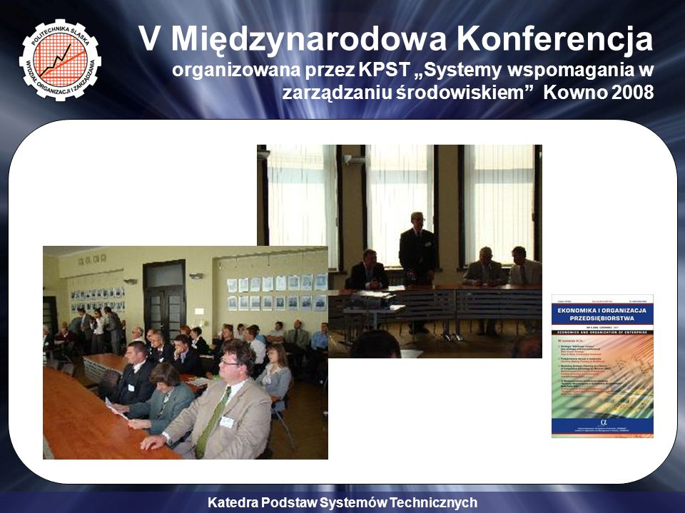 Katedra Podstaw Systemów Technicznych V Międzynarodowa Konferencja organizowana przez KPST Systemy wspomagania w zarządzaniu środowiskiem Kowno 2008