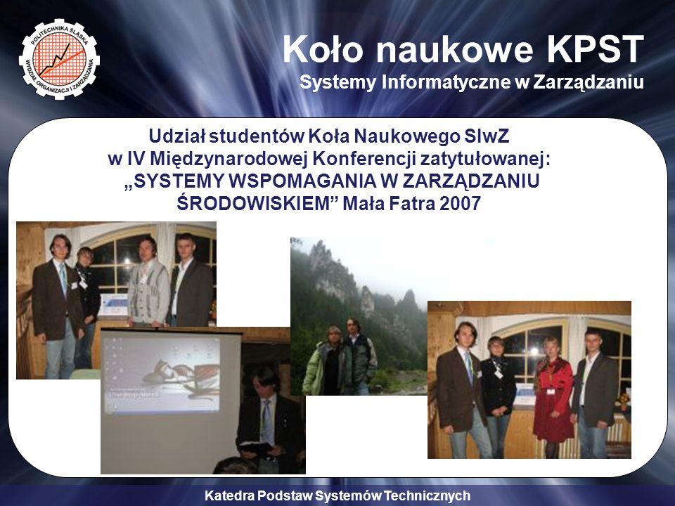 Katedra Podstaw Systemów Technicznych Koło naukowe KPST Systemy Informatyczne w Zarządzaniu Udział studentów Koła Naukowego SIwZ w IV Międzynarodowej Konferencji zatytułowanej: SYSTEMY WSPOMAGANIA W ZARZĄDZANIU ŚRODOWISKIEM Mała Fatra 2007