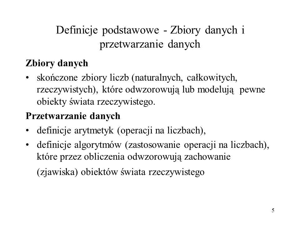 4 Definicje podstawowe - Arytmetyka Arytmetyka -zbiór liczb, -definicja operacji na zbiorze liczb -przykład: dodawanie, odejmowani na zbiorze liczb ca
