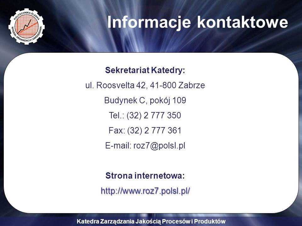 Katedra Zarządzania Jakością Procesów i Produktów Informacje kontaktowe Sekretariat Katedry: ul. Roosvelta 42, 41-800 Zabrze Budynek C, pokój 109 Tel.
