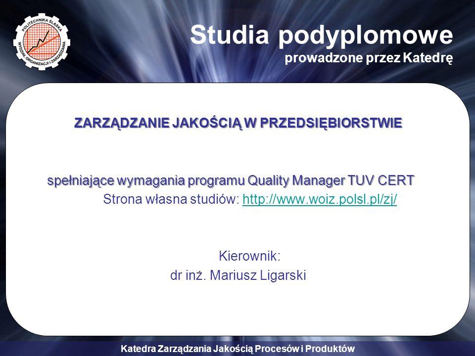 Katedra Zarządzania Jakością Procesów i Produktów ZARZĄDZANIE JAKOŚCIĄ W PRZEDSIĘBIORSTWIE spełniające wymagania programu Quality Manager TUV CERT Str