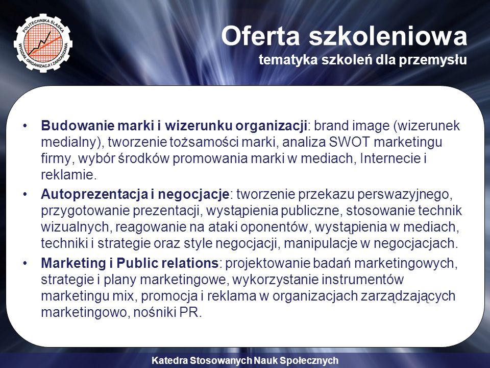 Katedra Stosowanych Nauk Społecznych Oferta szkoleniowa tematyka szkoleń dla przemysłu Budowanie marki i wizerunku organizacji: brand image (wizerunek