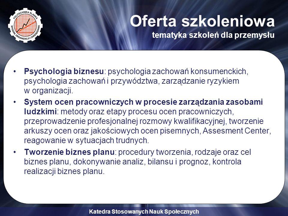 Katedra Stosowanych Nauk Społecznych Oferta szkoleniowa tematyka szkoleń dla przemysłu Zarządzanie firmą w sytuacji kryzysowej: wdrażanie programów antykryzysowych, właściwa polityka informacyjna w kryzysie, kontakty z mediami w sytuacji kryzysowej Komunikacja wewnętrzna w przedsiębiorstwie: programy realizacji polityki informacyjnej, wydawnictwa własne przedsiębiorstwa, wydawnictwa on-line.