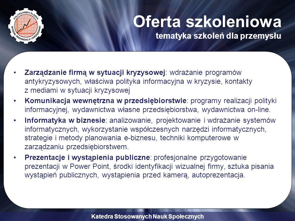 Katedra Stosowanych Nauk Społecznych Oferta szkoleniowa tematyka szkoleń dla przemysłu Zarządzanie firmą w sytuacji kryzysowej: wdrażanie programów an
