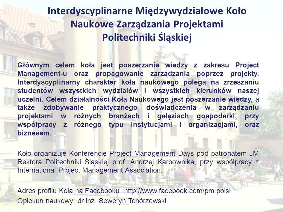 Interdyscyplinarne Międzywydziałowe Koło Naukowe Zarządzania Projektami Politechniki Śląskiej Głównym celem koła jest poszerzanie wiedzy z zakresu Pro