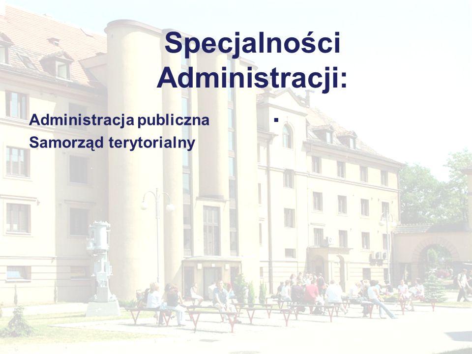 Specjalności Administracji:. Administracja publiczna Samorząd terytorialny