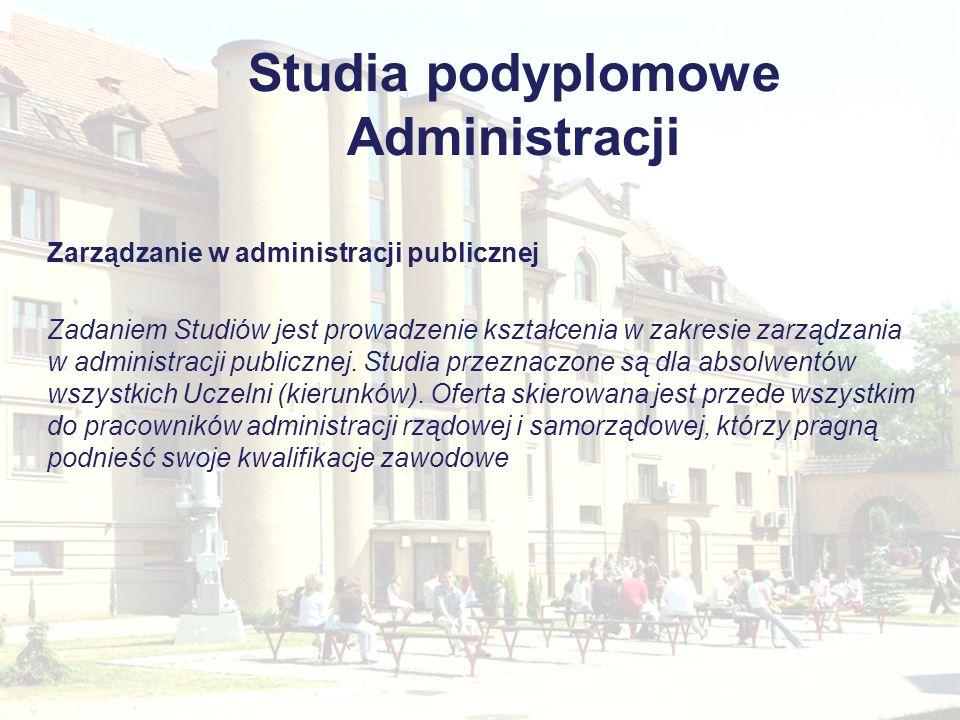 Studia podyplomowe Administracji Zarządzanie w administracji publicznej Zadaniem Studiów jest prowadzenie kształcenia w zakresie zarządzania w adminis