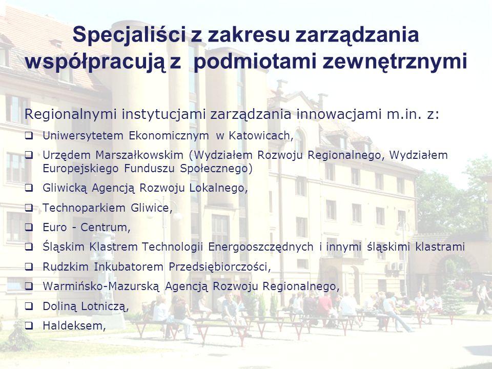 Specjaliści z zakresu zarządzania współpracują z podmiotami zewnętrznymi Regionalnymi instytucjami zarządzania innowacjami m.in. z: Uniwersytetem Ekon