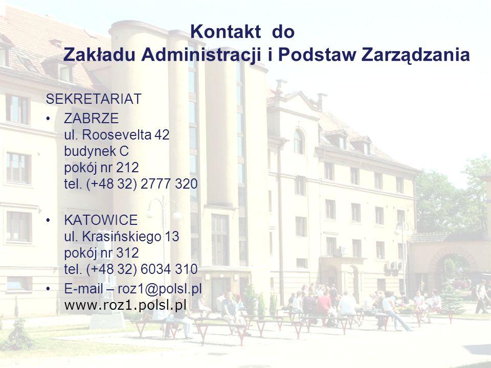 Kontakt do Zakładu Administracji i Podstaw Zarządzania SEKRETARIAT ZABRZE ul. Roosevelta 42 budynek C pokój nr 212 tel. (+48 32) 2777 320 KATOWICE ul.