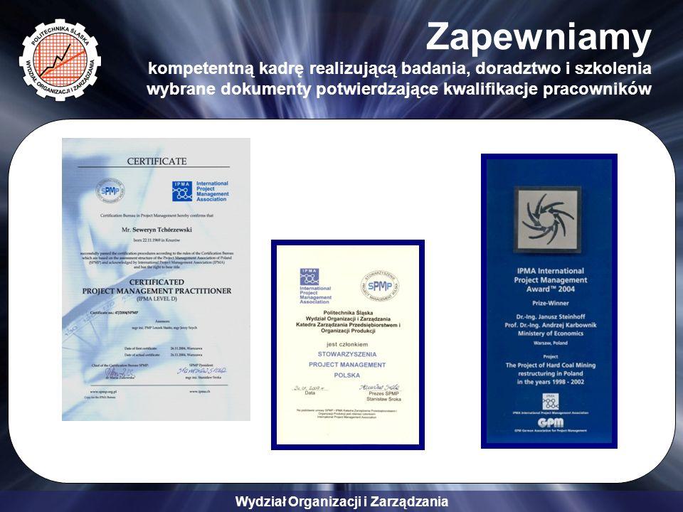Wydział Organizacji i Zarządzania Zapewniamy kompetentną kadrę realizującą badania, doradztwo i szkolenia wybrane dokumenty potwierdzające kwalifikacje pracowników