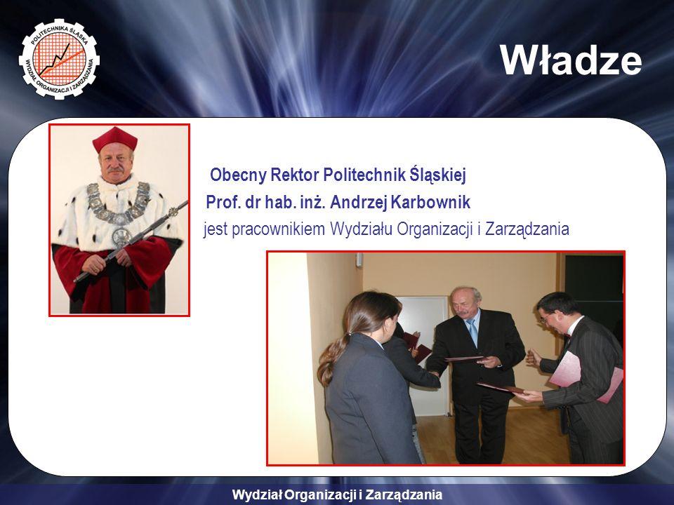 Wydział Organizacji i Zarządzania Władze Obecny Rektor Politechnik Śląskiej Prof.