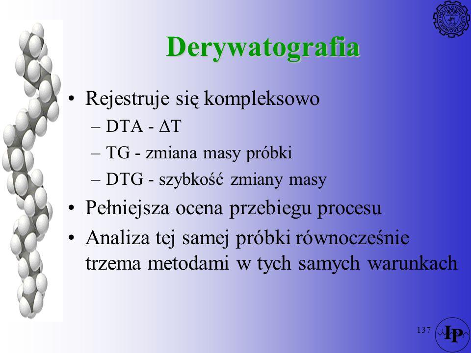 137 Derywatografia Rejestruje się kompleksowo –DTA - ΔT –TG - zmiana masy próbki –DTG - szybkość zmiany masy Pełniejsza ocena przebiegu procesu Analiz