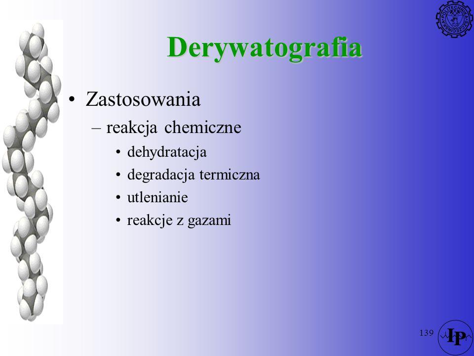 139 Derywatografia Zastosowania –reakcja chemiczne dehydratacja degradacja termiczna utlenianie reakcje z gazami