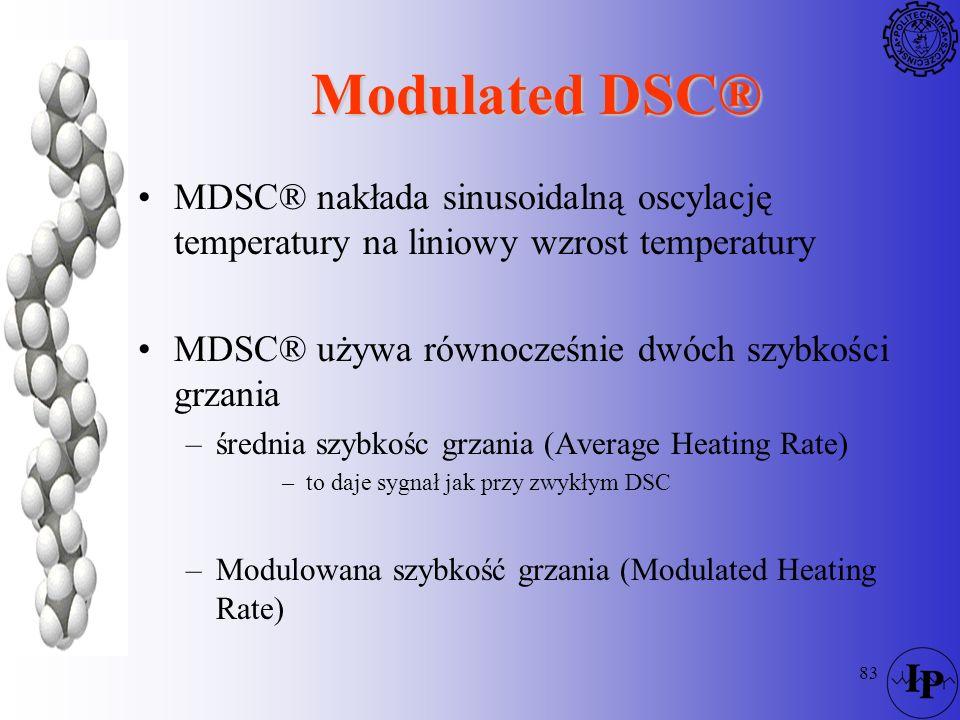 83 Modulated DSC® MDSC® nakłada sinusoidalną oscylację temperatury na liniowy wzrost temperatury MDSC® używa równocześnie dwóch szybkości grzania –śre