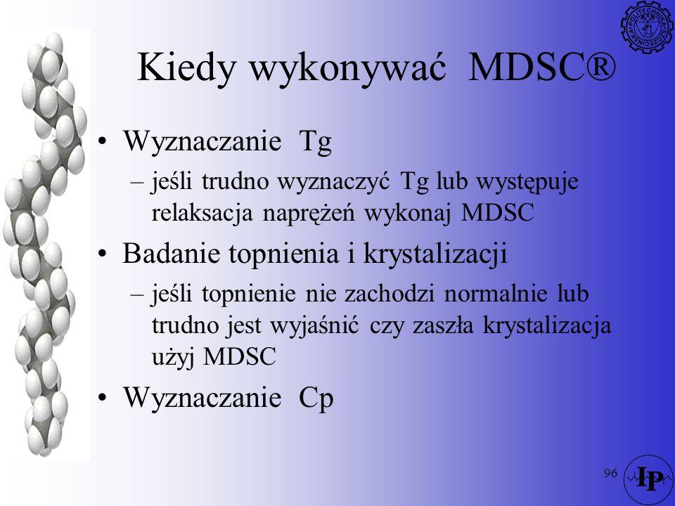 96 Kiedy wykonywać MDSC® Wyznaczanie Tg –jeśli trudno wyznaczyć Tg lub występuje relaksacja naprężeń wykonaj MDSC Badanie topnienia i krystalizacji –j