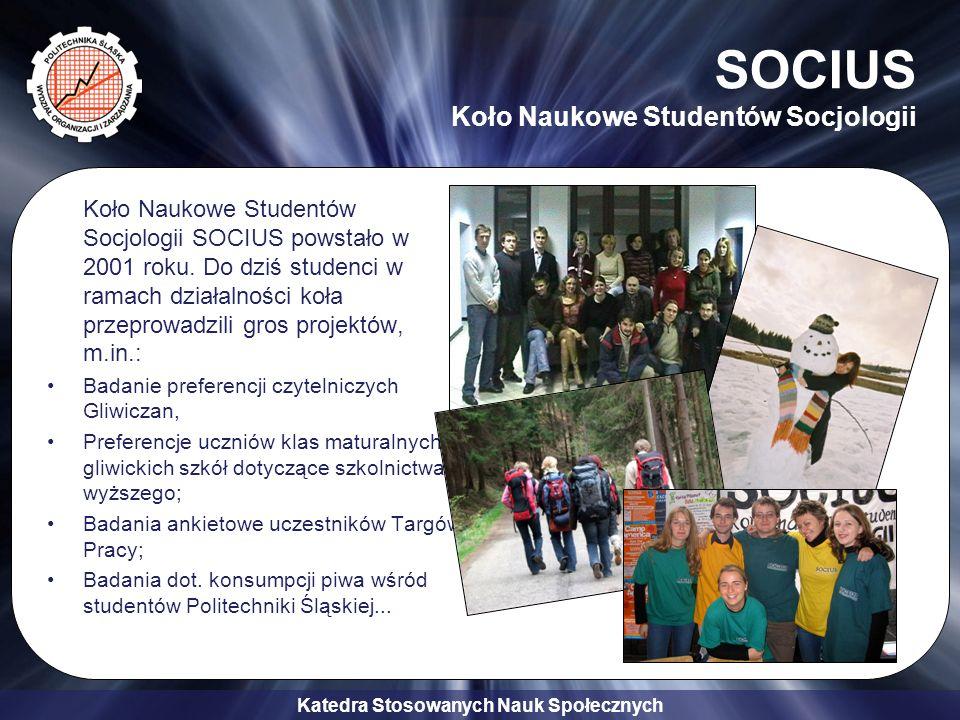 Katedra Stosowanych Nauk Społecznych SOCIUS Koło Naukowe Studentów Socjologii Koło Naukowe Studentów Socjologii SOCIUS powstało w 2001 roku. Do dziś s