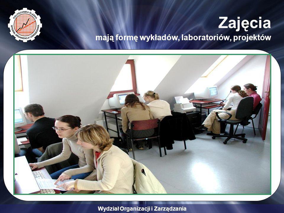 Wydział Organizacji i Zarządzania Zajęcia mają formę wykładów, laboratoriów, projektów