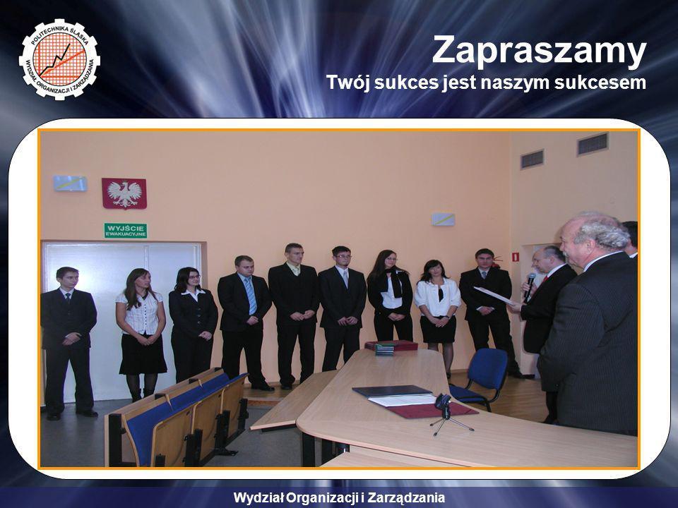 Wydział Organizacji i Zarządzania Zapraszamy Twój sukces jest naszym sukcesem