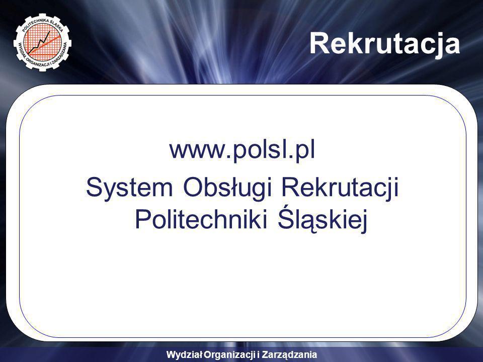 Wydział Organizacji i Zarządzania Rekrutacja www.polsl.pl System Obsługi Rekrutacji Politechniki Śląskiej