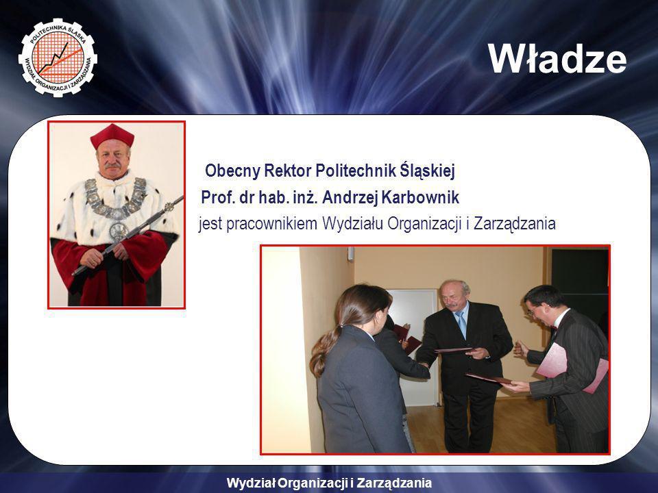 Wydział Organizacji i Zarządzania Władze Obecny Rektor Politechnik Śląskiej Prof. dr hab. inż. Andrzej Karbownik jest pracownikiem Wydziału Organizacj