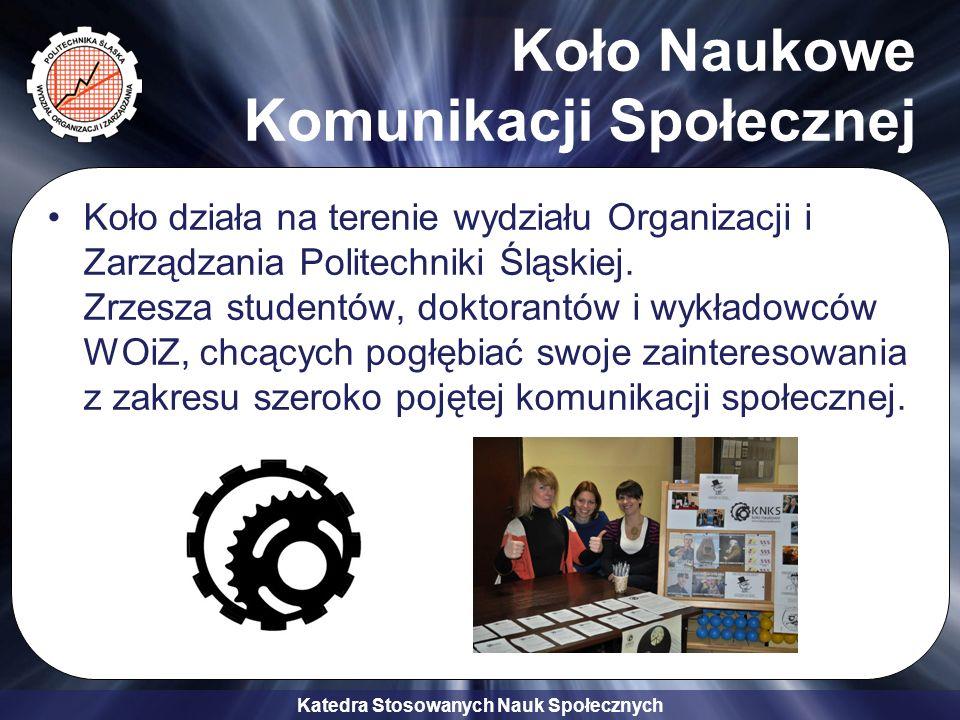 Katedra Stosowanych Nauk Społecznych Koło Naukowe Komunikacji Społecznej Koło działa na terenie wydziału Organizacji i Zarządzania Politechniki Śląski