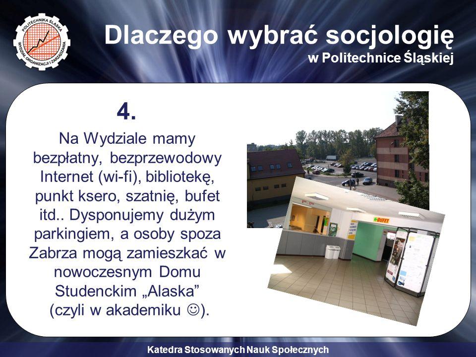 Katedra Stosowanych Nauk Społecznych Dlaczego wybrać socjologię w Politechnice Śląskiej 4. Na Wydziale mamy bezpłatny, bezprzewodowy Internet (wi-fi),