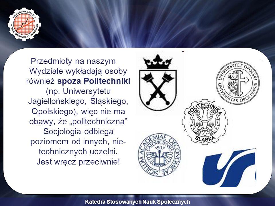 Katedra Stosowanych Nauk Społecznych Przedmioty na naszym Wydziale wykładają osoby również spoza Politechniki (np. Uniwersytetu Jagiellońskiego, Śląsk