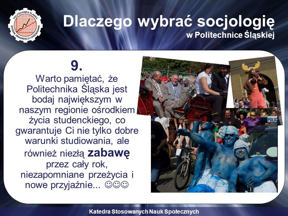 Katedra Stosowanych Nauk Społecznych Dlaczego wybrać socjologię w Politechnice Śląskiej 9. Warto pamiętać, że Politechnika Śląska jest bodaj największ
