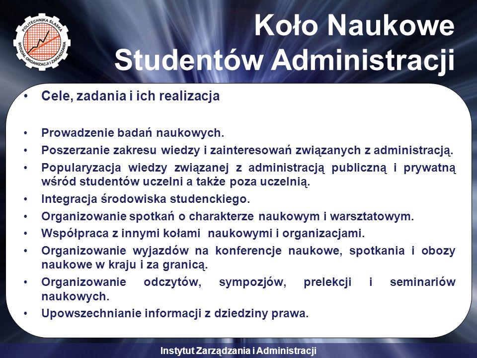 Instytut Zarządzania i Administracji Koło Naukowe Studentów Administracji Cele, zadania i ich realizacja Prowadzenie badań naukowych. Poszerzanie zakr