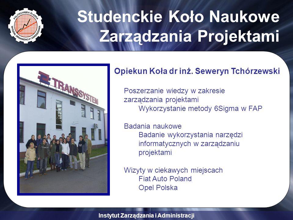 Instytut Zarządzania i Administracji Studenckie Koło Naukowe Zarządzania Projektami Opiekun Koła dr inż. Seweryn Tchórzewski Poszerzanie wiedzy w zakr