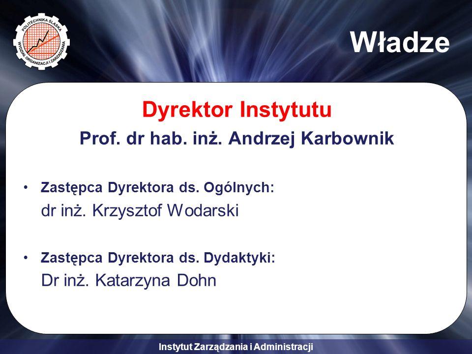 Instytut Zarządzania i Administracji Władze Dyrektor Instytutu Prof. dr hab. inż. Andrzej Karbownik Zastępca Dyrektora ds. Ogólnych: dr inż. Krzysztof