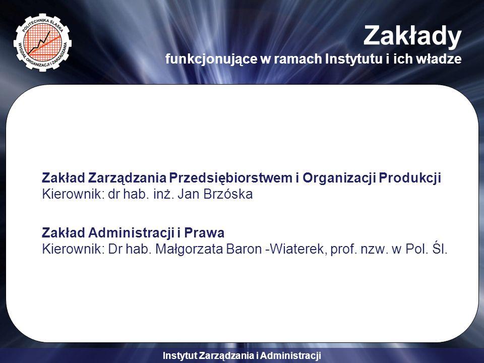 Instytut Zarządzania i Administracji Zakłady funkcjonujące w ramach Instytutu i ich władze Zakład Zarządzania Przedsiębiorstwem i Organizacji Produkcj