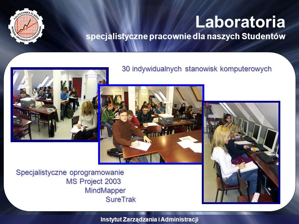 Instytut Zarządzania i Administracji Laboratoria specjalistyczne pracownie dla naszych Studentów Specjalistyczne oprogramowanie MS Project 2003 MS Pro