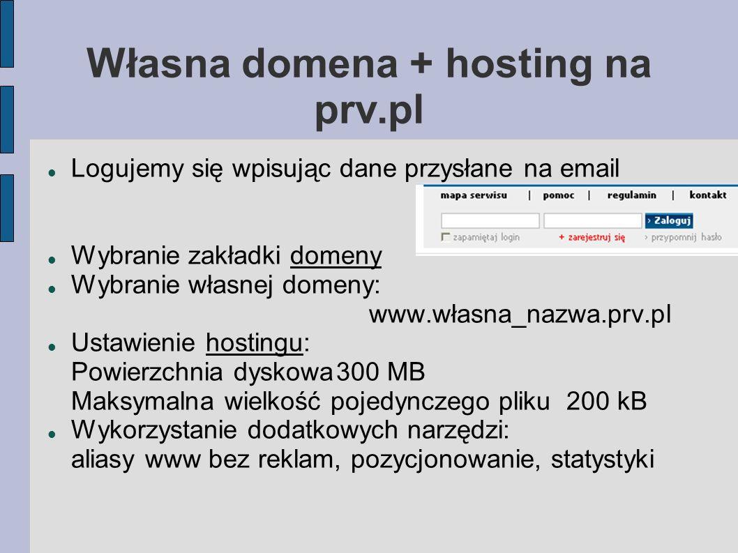 Własna domena + hosting na prv.pl Logujemy się wpisując dane przysłane na email Wybranie zakładki domeny Wybranie własnej domeny: www.własna_nazwa.prv