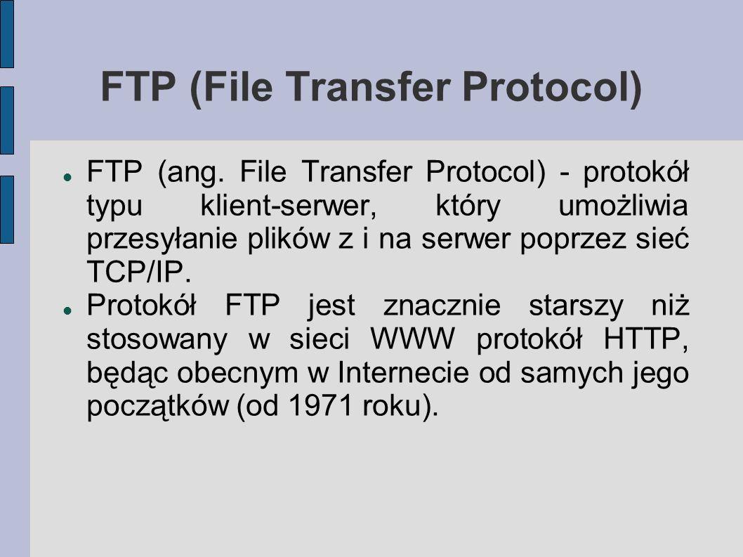 FTP (File Transfer Protocol) FTP (ang. File Transfer Protocol) - protokół typu klient-serwer, który umożliwia przesyłanie plików z i na serwer poprzez